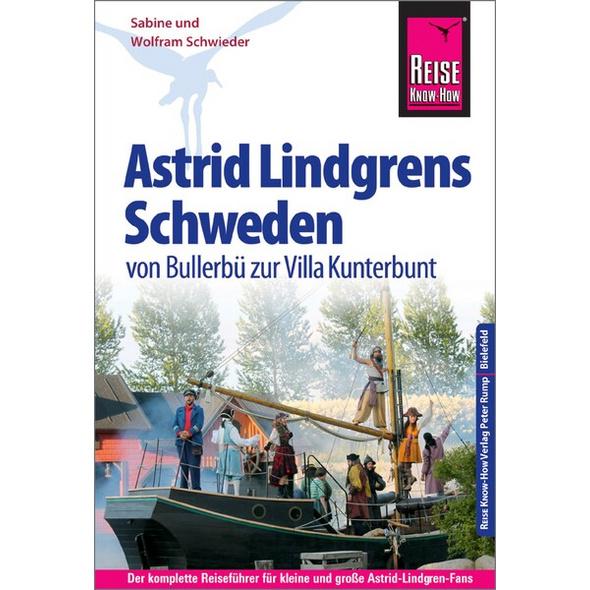 Reise Know-How Reiseführer Astrid Lindgrens Schweden - von Bullerbü zur Villa Kunterbunt -