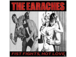 The Earaches - Fist Fights, Hot Love - (CD)