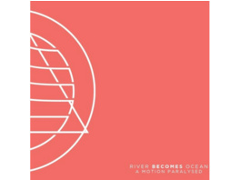 River Becomes Ocean - A Motion Paralysed - (CD)